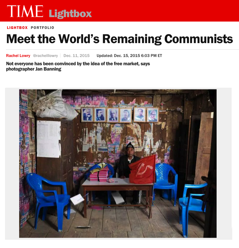 MEET THE WORLD'S REMAINING COMMUNISTS     NOT EVERYONE HAS BEEN CONVINCED BY THE IDEA OF THE FREE MARKET, SAYS PHOTOGRAPHER JAN BANNING    TIME LIGHTBOX/DECEMBER 2015