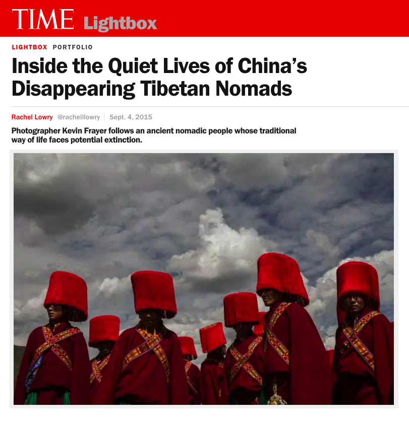 INSIDE THE QUIET LIVES OF CHINA'S DISAPPEARING TIBETAN NOMADS PHOTOGRAPHER KEVIN FRAYER FOLLOWS AN ANCIENT NOMADIC PEOPLE WHOSE TRADITIONAL WAY OF LIFE FACES POTENTIAL EXTINCTION. TIME LIGHTBOX/SEPTEMBER 2015