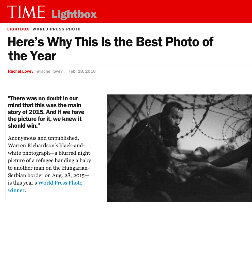 "HERE'S WHY THIS IS THE BEST PHOTO OF THE YEAR     ""THERE WAS NO DOUBT IN OUR MIND THAT THIS WAS THE MAIN STORY OF 2015. AND IF WE HAVE THE PICTURE FOR IT, WE KNEW IT SHOULD WIN.""    TIME LIGHTBOX/FEBRUARY 2016"