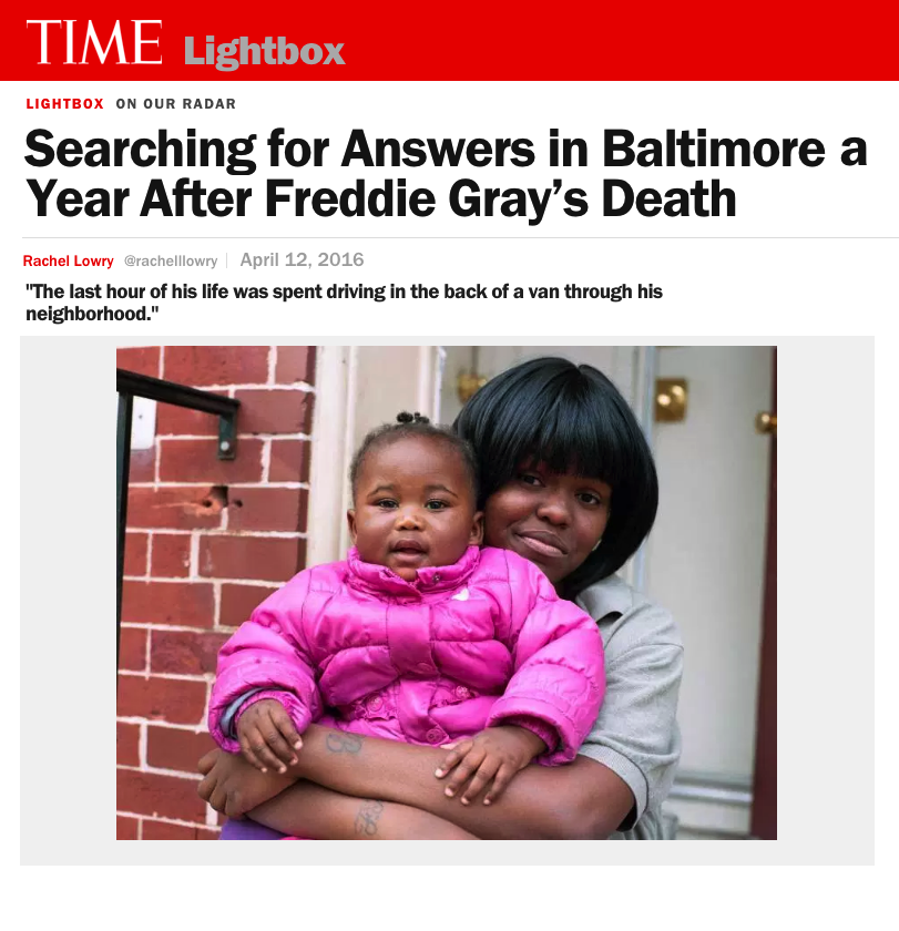 "SEARCHING FOR ANSWERS IN BALTIMORE A YEAR AFTER FREDDIE GRAY'S DEATH ""THE LAST HOUR OF HIS LIFE WAS SPENT DRIVING IN THE BACK OF A VAN THROUGH HIS NEIGHBORHOOD."" TIME LIGHTBOX / APRIL 2016"