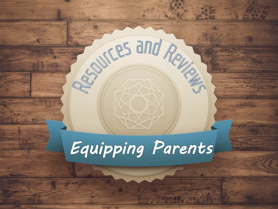 Resources and Reviews - Equip Parents