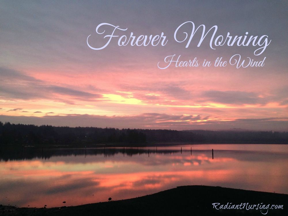 Forever Morning with Hearts in the Wind, the blog for Radiant Nursing.
