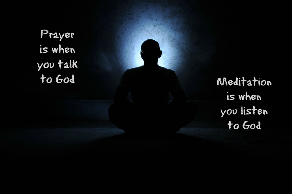In prayer we talk to God, and in meditation, we listen to God.