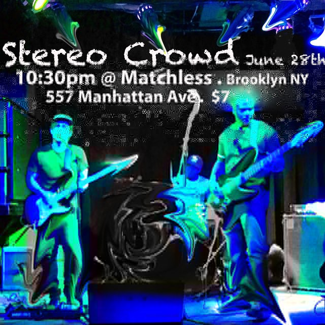 Sunday June 28th .Showtime @Matchless in BK. 10:30pm . $7 . 557 Manhattan Ave. This ones for #Brooklyn ! #StereoCrowd