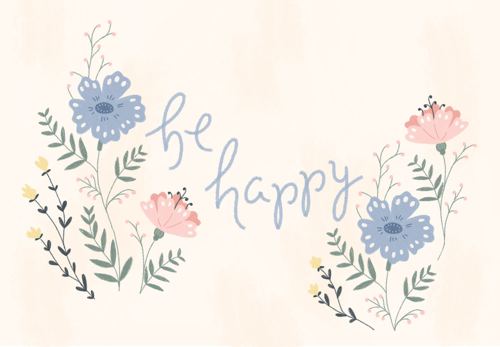 Be Happy hand lettering with illustrated wild flowers.