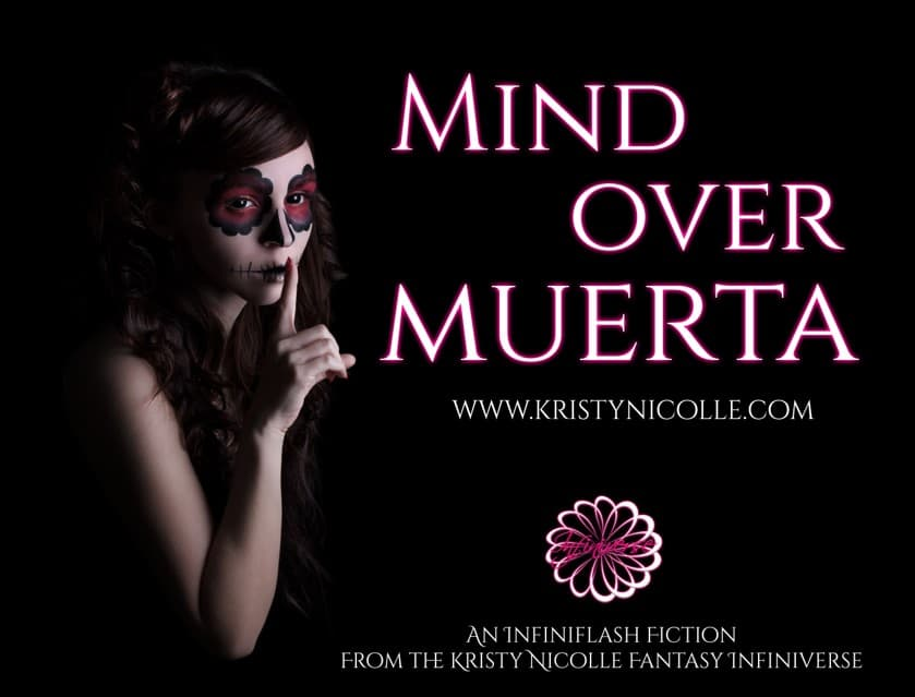Mind Over Muerta Infiniflash Fiction by Kristy Nicolle