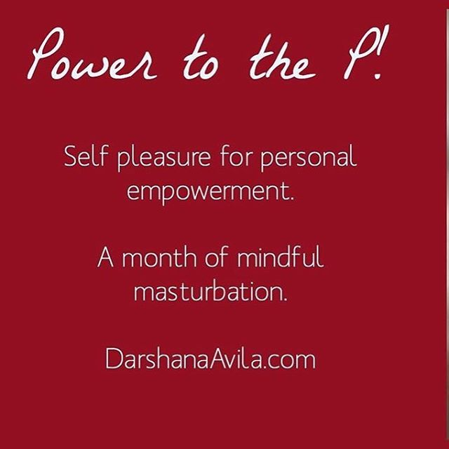 I'm baaack! And I'm coming at you with an invitation to join me as I embark on a month of #mindfulmasturbation as a practice in presence, pleasure and personal power. Follow along with #PowerToTheP for daily video blogs, writings and resources from my own journey to inspire and encourage you on yours. Let's make February the month of self love and grab what's rightfully ours! More at Facebook.com/DarshanaAvilaCoach