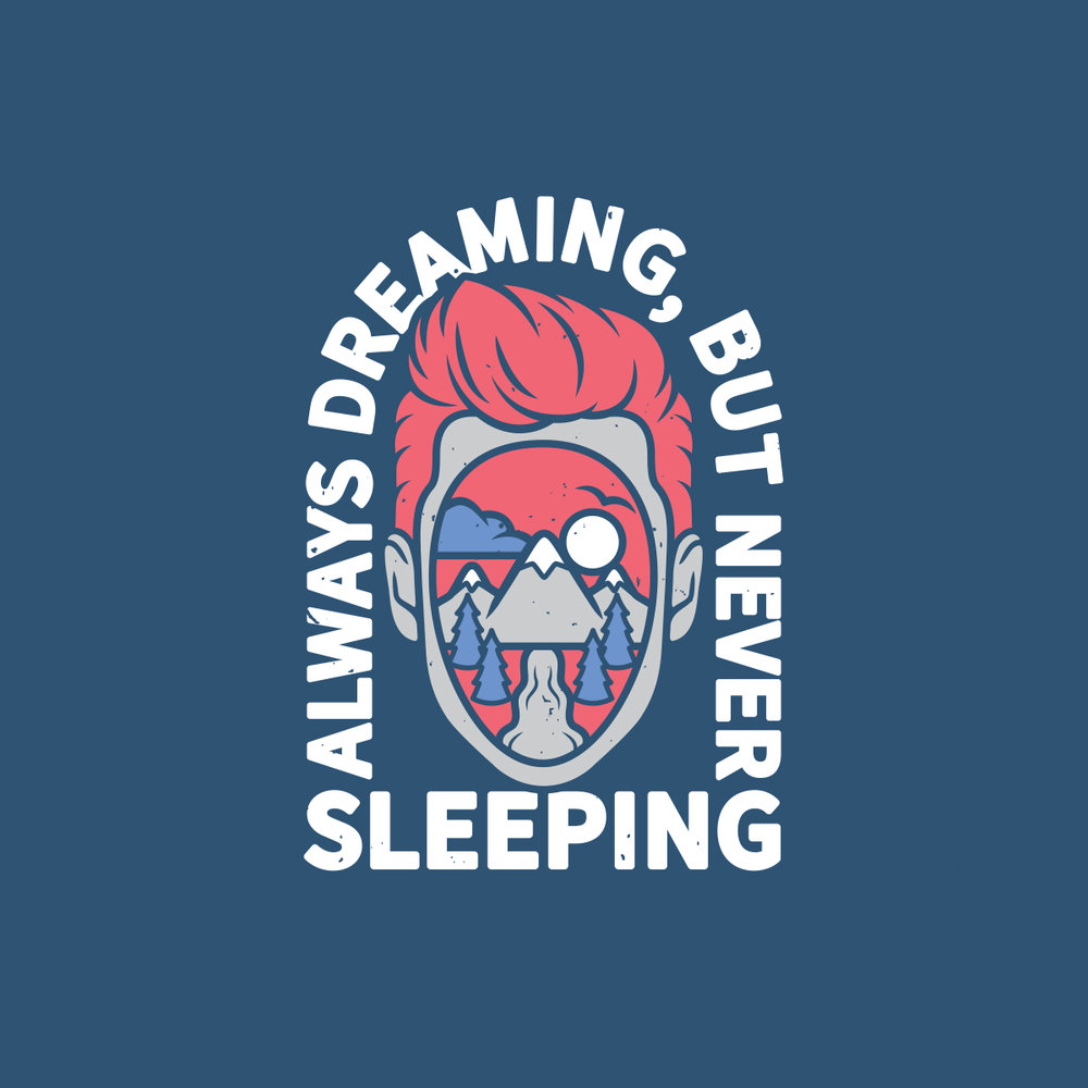 AlwaysDreamingButNeverSleeping_1200x1200.jpg