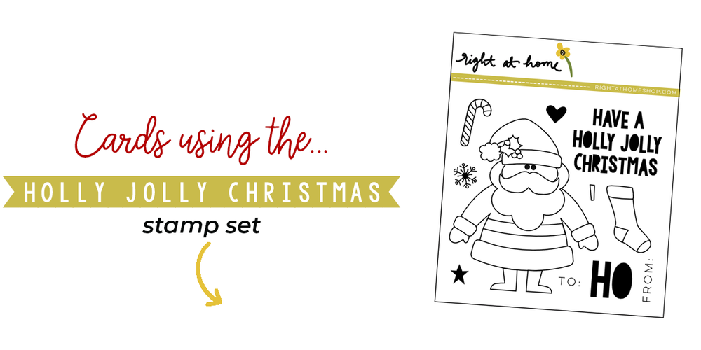 Click to visit www.rightathomeshop.com to view my favorite cards created using the Right at Home stamps Holly Jolly Christmas stamp set
