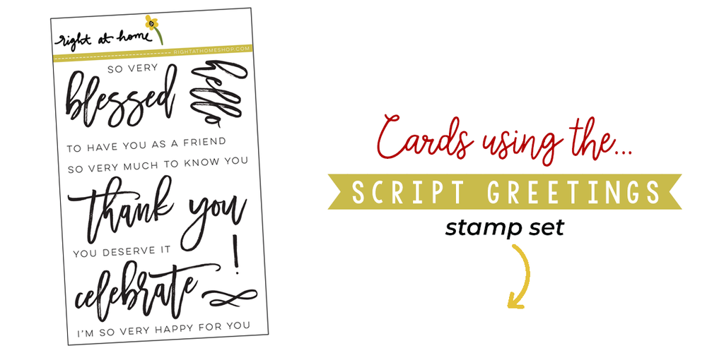 Click to visit www.rightathomeshop.com to view my favorite cards created using the Right at Home stamps Script Greetings stamp set