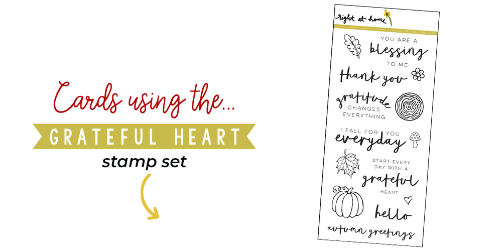 Click to visit www.rightathomeshop.com to view my favorite cards created using the Right at Home stamps Grateful Heart stamp set