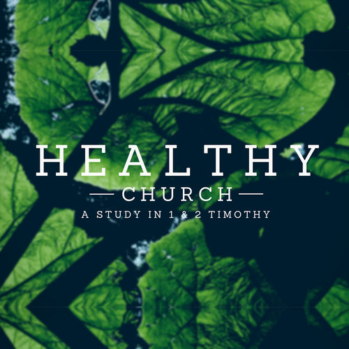 Healthy Church - A Study in 1st & 2nd Timothy