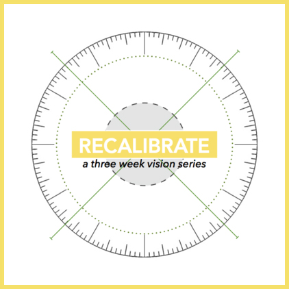Recalibrate - A Three Week Vision Series