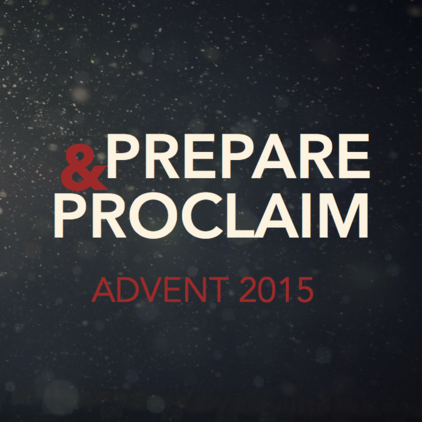 Prepare & Proclaim - Advent 2015