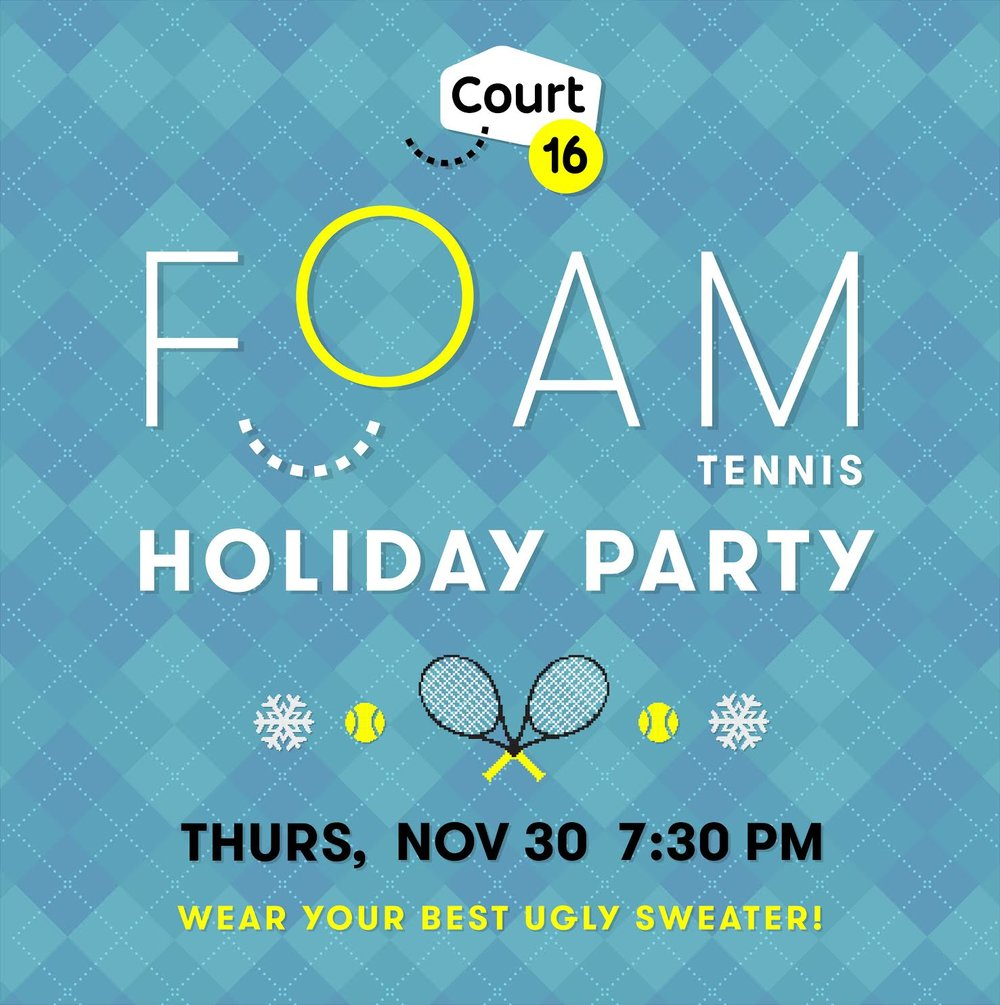 FOAM tennis Holiday Party Thursday Nov 30 7:30 pm