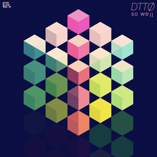 DTTO - SO WELL  Not Like That