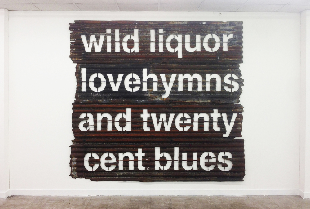 Untitled (Wild Liquor Lovehymns and Twenty Cent Blues)  Corrugated Iron  240 x 269 x 10 cm  2015