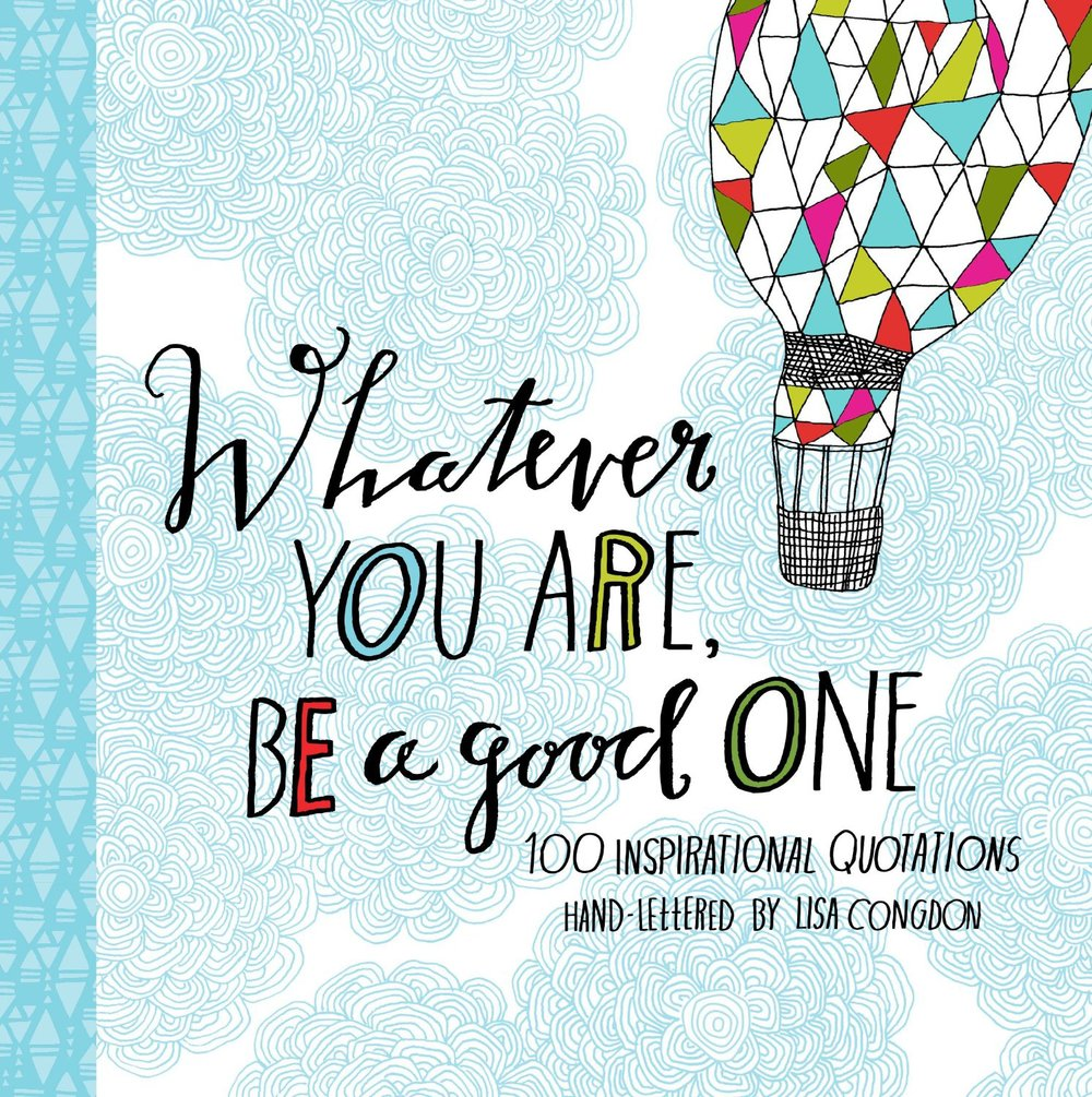 """Whatever You Are, Be a Good One"" - Lisa Congdon"