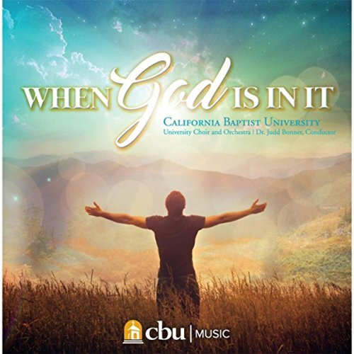 Arranger & Orchestrator:   When God Is In It  - The California Baptist University Choir & Orchestra