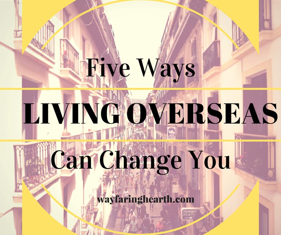 Five Ways Living Overseas Can Change You http___www.wayfaringhearth.com_