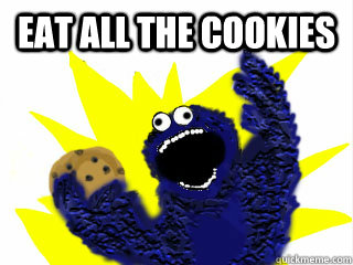 eat all the cookies meme