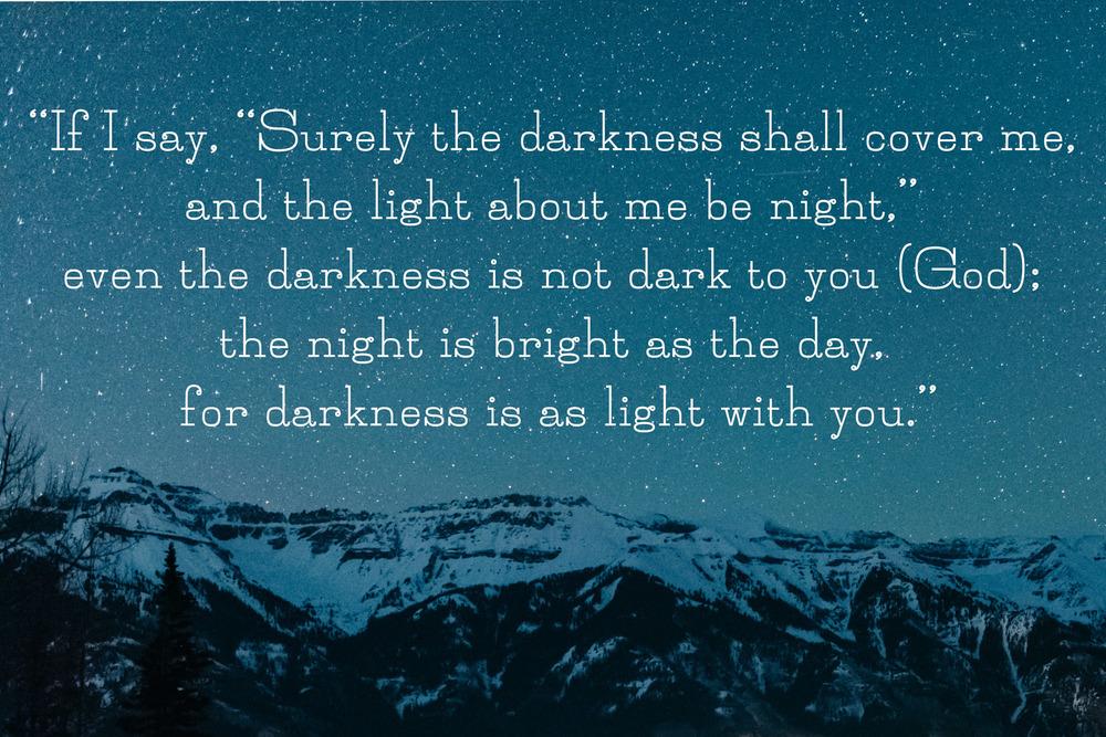 Psalms 139:11-12 ESV