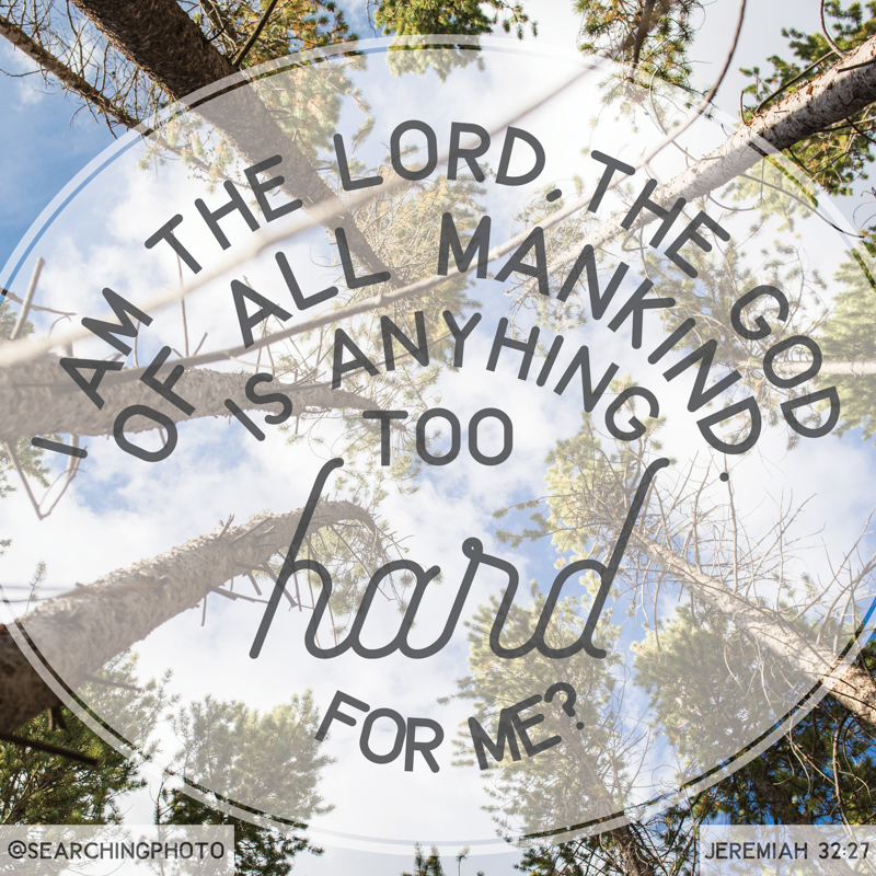 Scripture Art | Scripture Photos | God of all mankind Nothing too hard Jeremiah 32:27