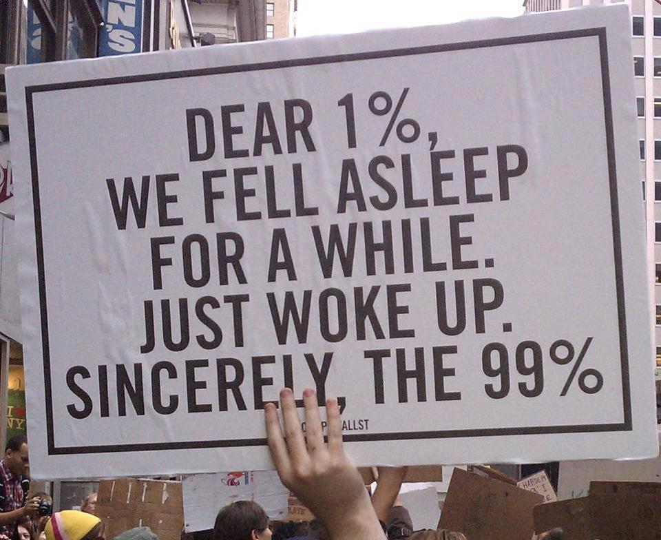 Dear 1% we fell asleep for a while just woke up sincerely the 99%.jpg
