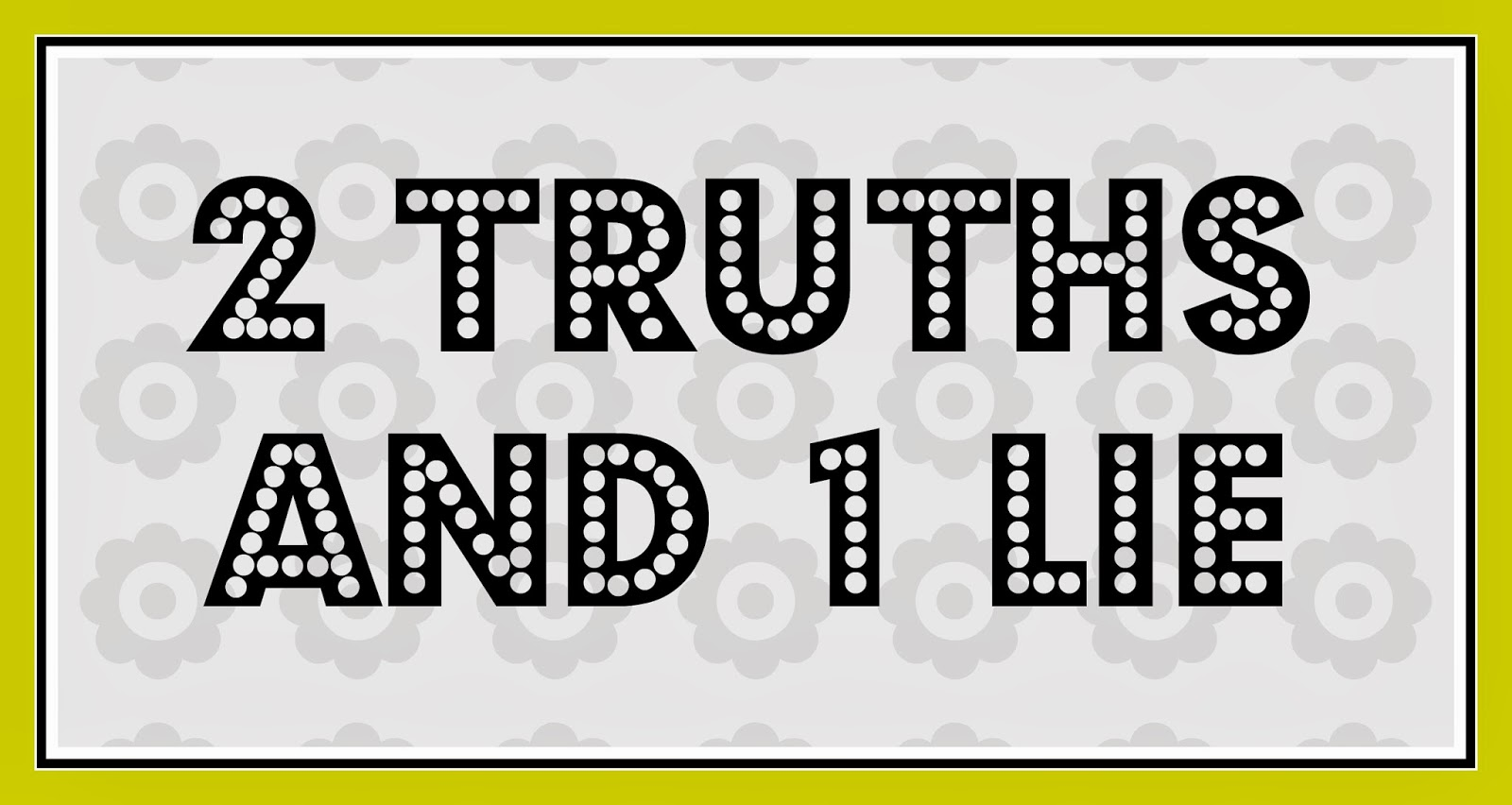 2 truths and a lie essay Once a noble lie is told in this form we can assume that essays related to noble lie 1 the foundations of buddhism lay with the four noble truths, the.