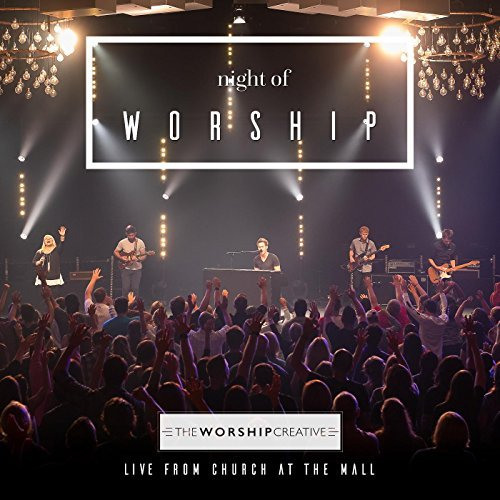 the worship creative night of worship live.jpg