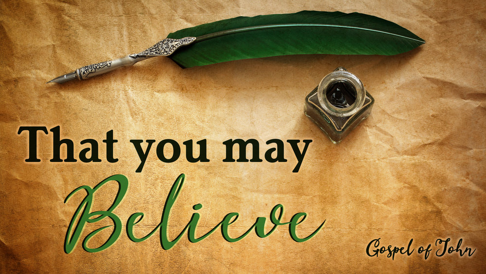 That You May Believe - John Chapt 1-5