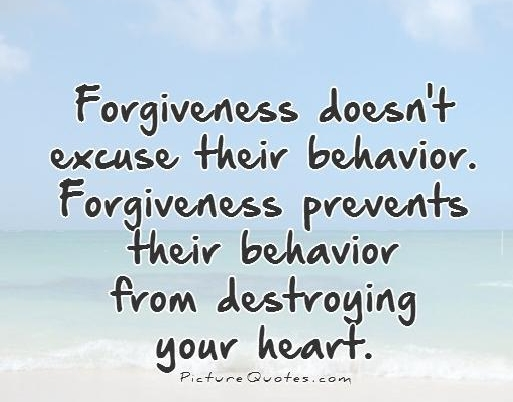 forgiveness-doesnt-excuse-their-behavior-forgiveness-prevents-their-behavior-from-destroying-your-heart-quote-1.jpg