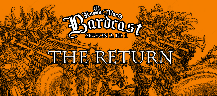 Season 2: Episode 1: THE RETURN The Knowne World Bardcast