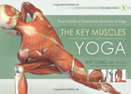 The Key Muscles of Yoga: Scientific Keys Volume I by Ray Long