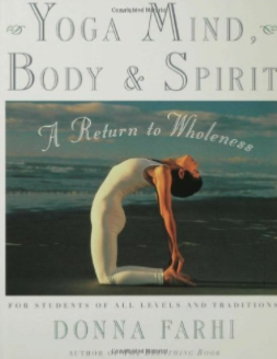 Yoga Mind, Body & Spirit: A Return to Wholeness by Donna Farhi