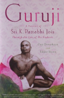 Guruji: A Portrait of Sri K. Patthabi Jois Through The Eyes of His Students by Guy Donahaye