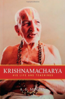 Krishnamacharya: His Life and Teachings by A.G. Mohan