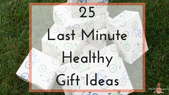 25 Last Minute Healthy Gift Ideas. Read now or pin for later. - Health Happens at Home