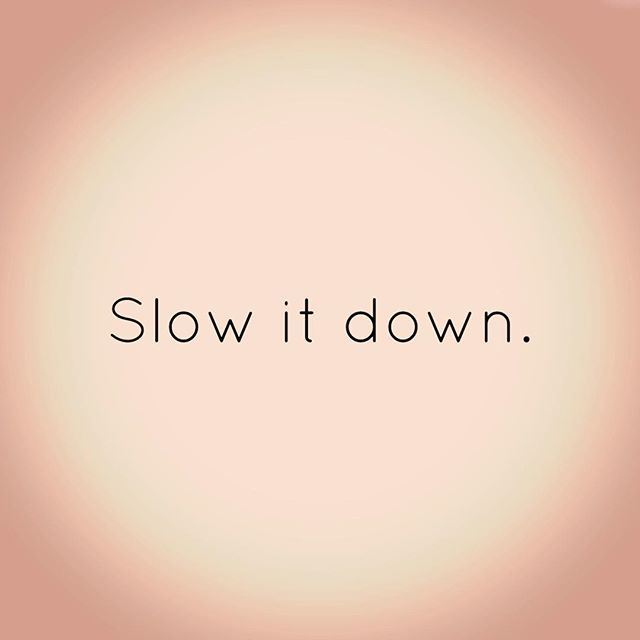 Slow it down. Your breath. Your energy. Your expectations of yourself and others. Just slow it down. Breathe. Notice each moment. See something good in it. Then if you need to, begin again. #wordstomyself