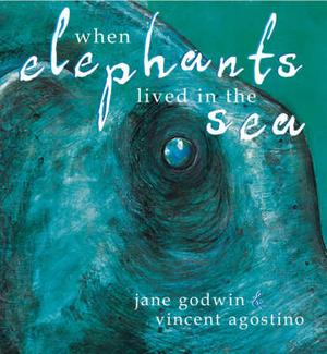 When Elephants Lived in the Sea  (illustrated by Vincent Agostino)  2006