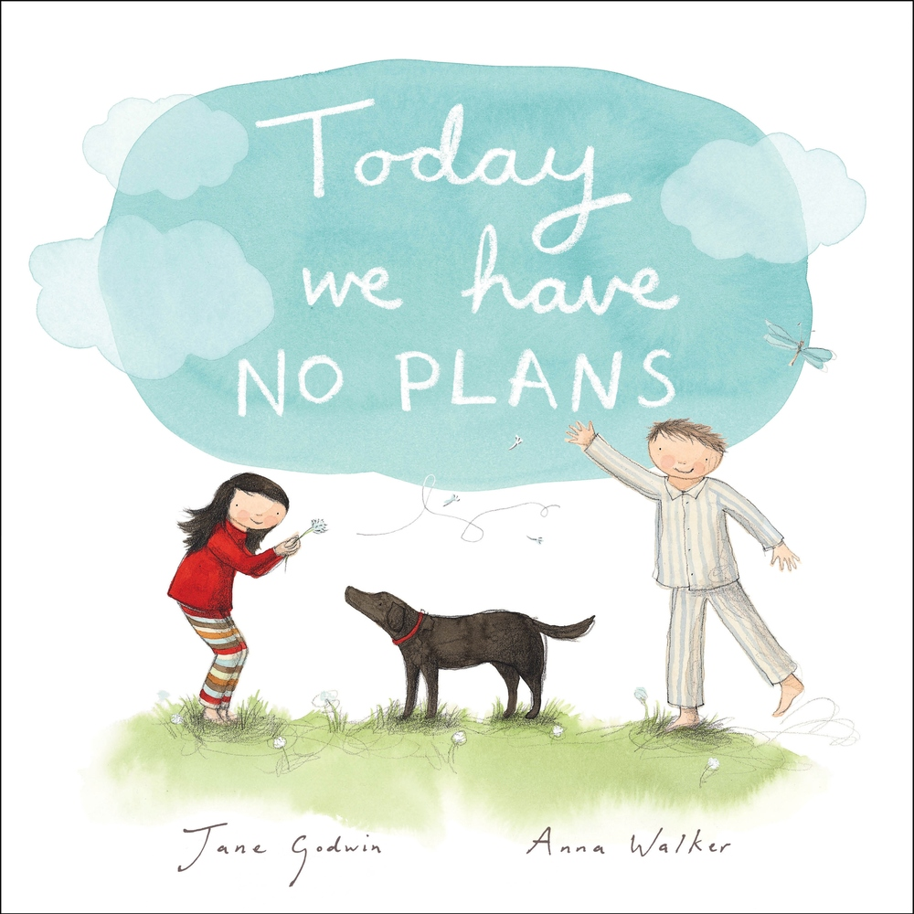 Today We Have No Plans  (illustrated by Anna Walker)  2012   Today We Have No Plans   When I was a child, I used to love days where there was nothing organised, where you had the whole day spread out before you and you could just follow your instincts and do whatever you felt like.    Everyone is so busy that it's hard to find days like that, when it shouldn't be.    Time to dream and to feel free is important to happiness, I think.
