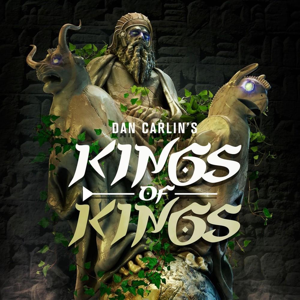 Dan Carlin's Hardcore History King of Kings