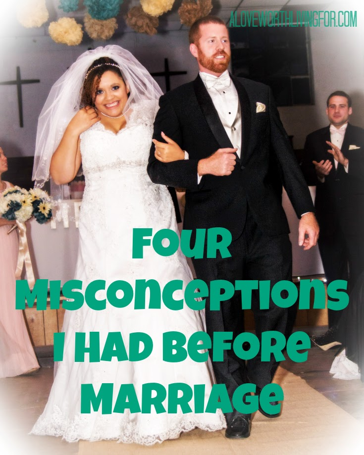 A Love Worth Living For - Four Misconceptions I Had Before Marriage | Addvice for Engaged Couples. Here are some things I have learned three months into my marriage!