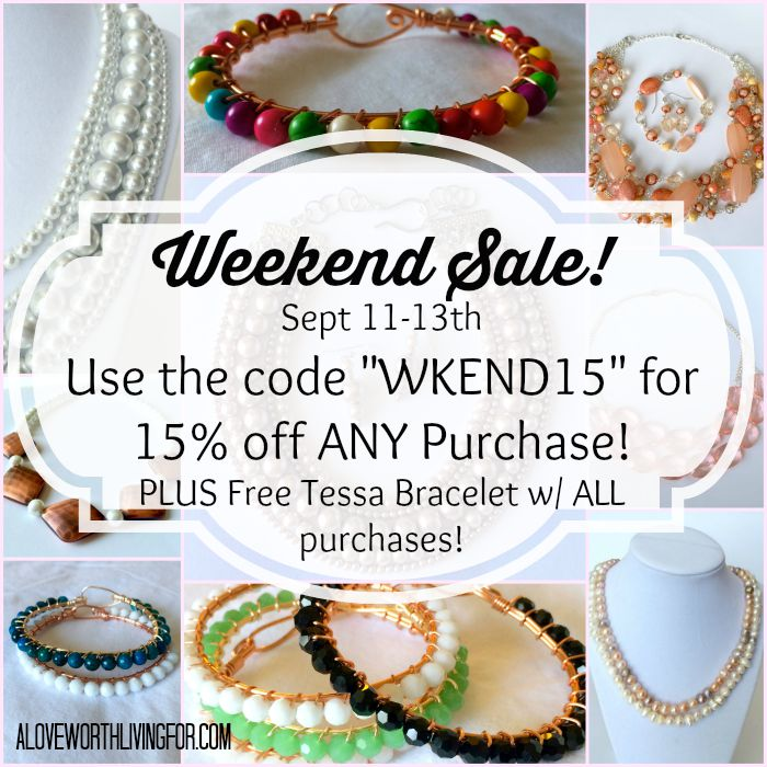 "A Love Worth Living For Shop is having a weekend sale! From 9/11-9/13 use the code ""WKEND15"" for 15% off! Plus we're giving away a FREE Tessa Bracelet w/ EVERY purchase! Come check it out! #sale #jewelry"