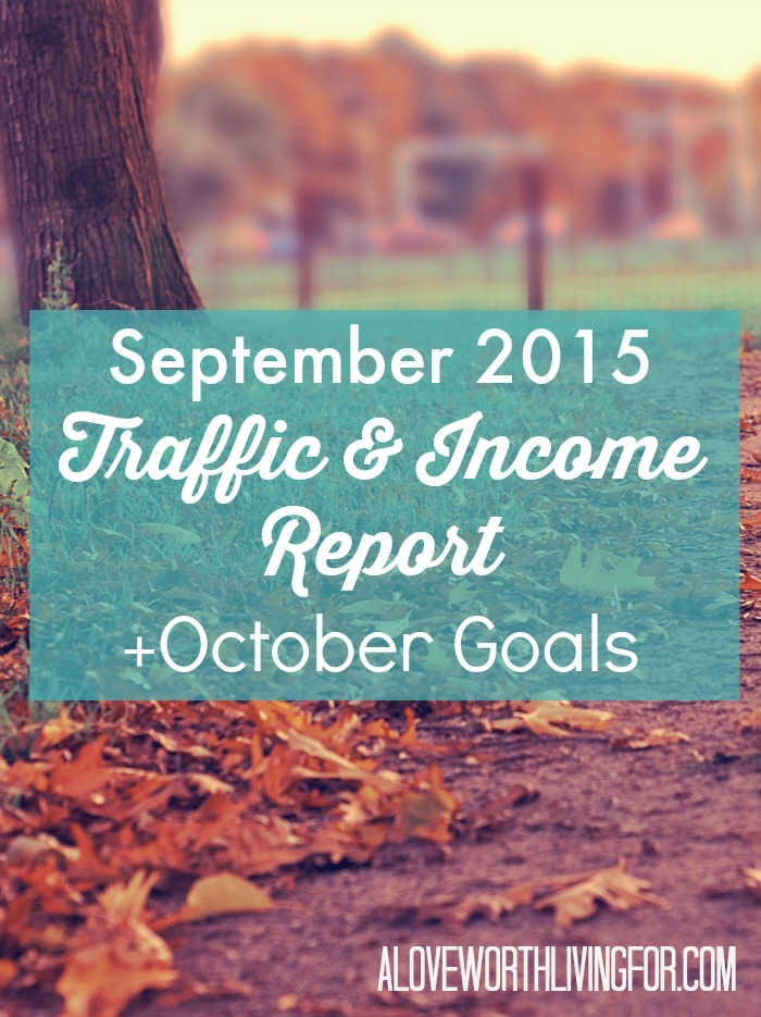 September 2015 Traffic and Income Report Plus October Goals For A Love Worth Living For Blog & Shop