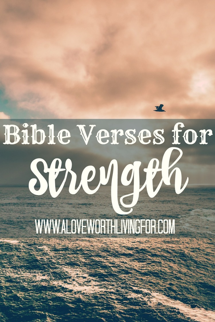 Bible Quotes For Strength Bible Verses For Strength  A Love Worth Living For
