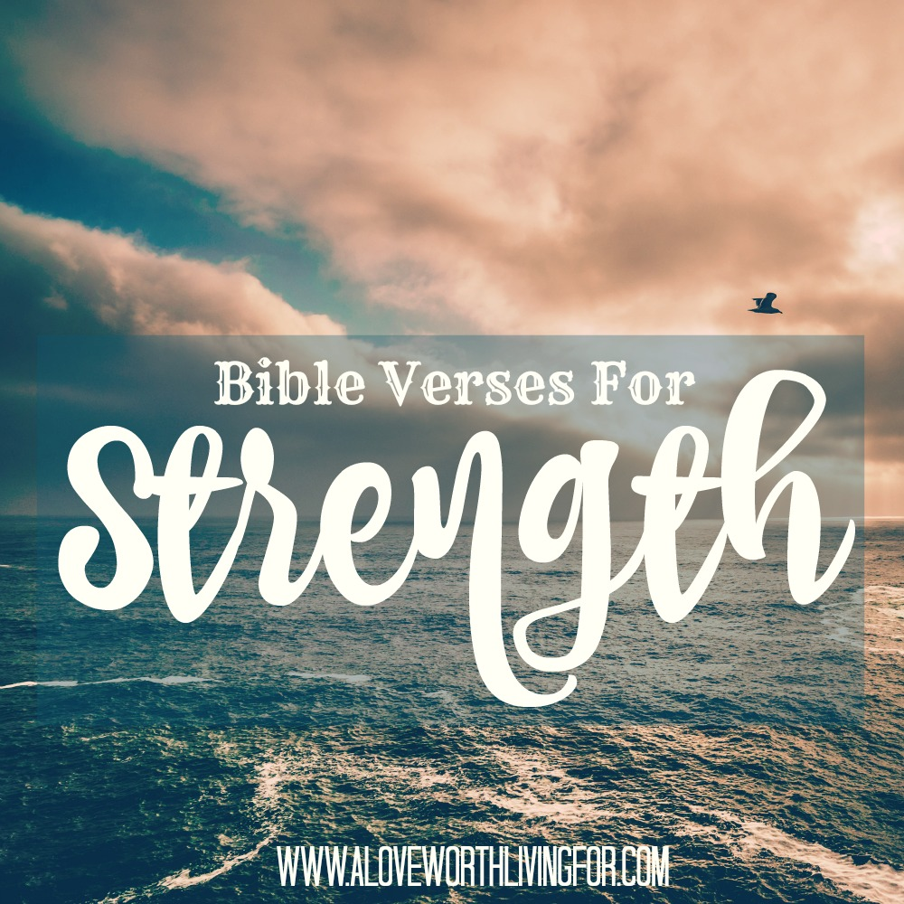Bible Quotes About Strength Bible Verses For Strength  A Love Worth Living For