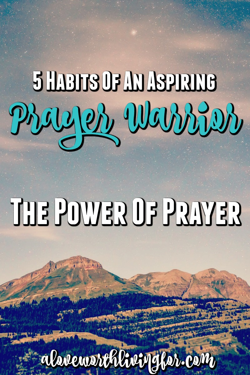 Power of Prayer - 5 Habit Every Aspiring Prayer Warrior Needs To Develop!