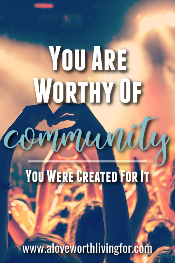 You were created to be in community with people. You were literally adopted into a family when you were born again. Here is encouragement for the woman who doesn't think she fits in or is worthy of community.