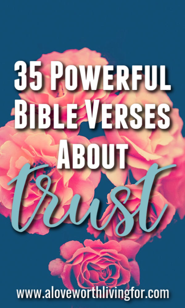 35 Powerful Bible Verses About Trust — A Love Worth Living For